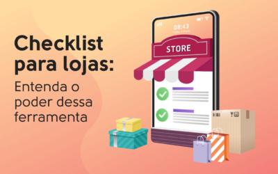 Checklist para lojas: Entenda o poder dessa ferramenta