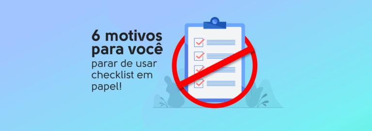 Read more about the article 6 motivos para você parar de usar checklist em papel!