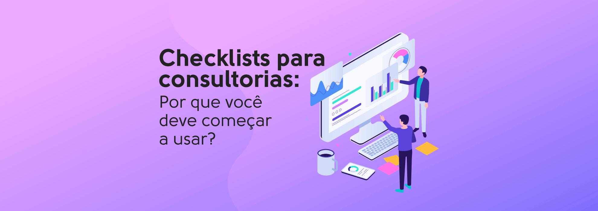 You are currently viewing Checklists para consultorias: Por que você deve começar a usar?