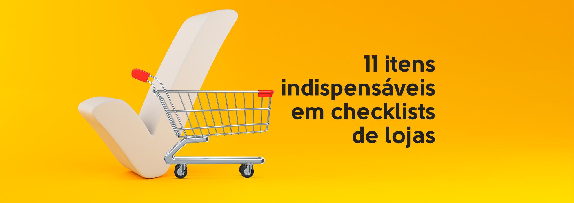 11 itens indispensáveis em checklists de lojas