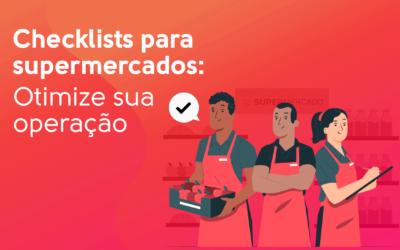 Checklists para supermercados: Otimize sua operação