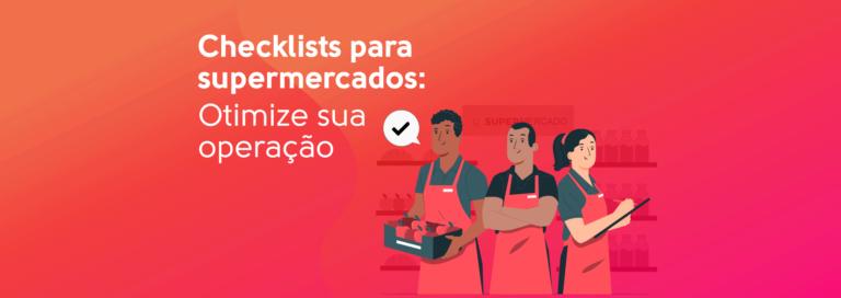 Read more about the article Checklists para supermercados: Otimize sua operação