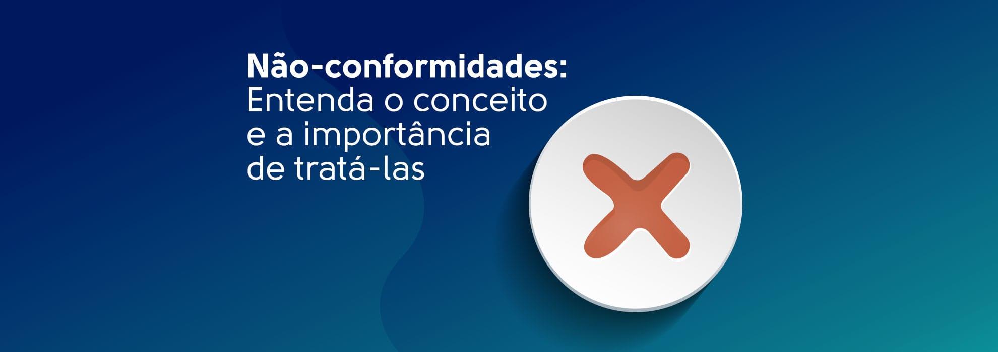 You are currently viewing Não-conformidades: Entenda o conceito e a importância de tratá-las