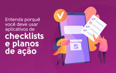 Entenda porquê você deve usar aplicativos de checklists e planos de ação