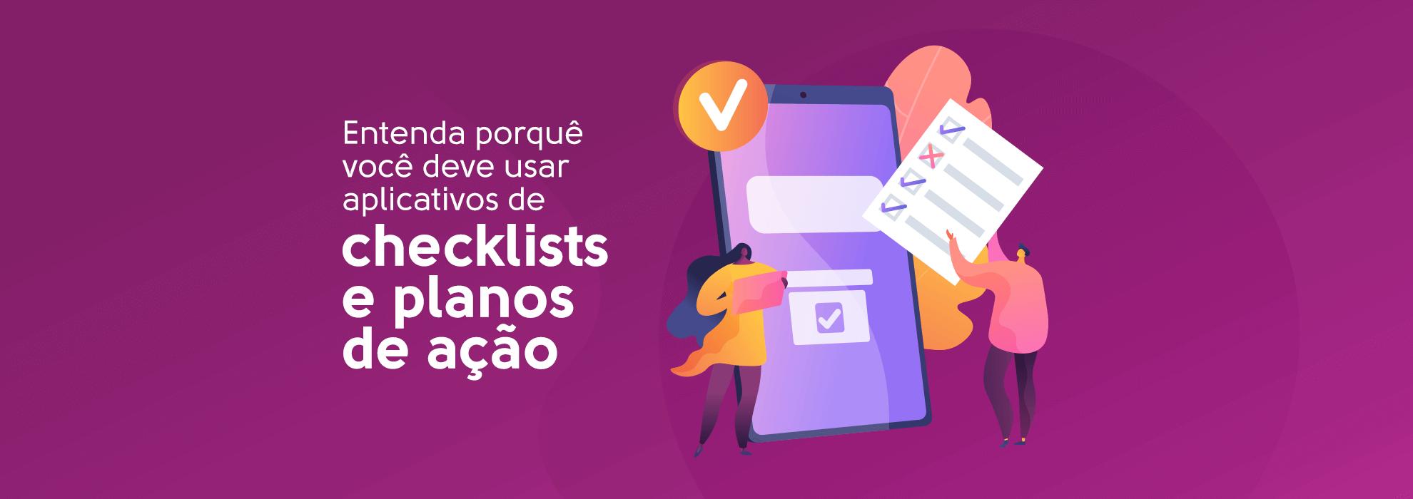 Read more about the article Entenda porquê você deve usar aplicativos de checklists e planos de ação